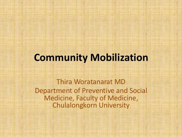 Community Mobilization Thira Woratanarat MD Department of Preventive and Social Medicine, Faculty of Medicine, Chulalongko...