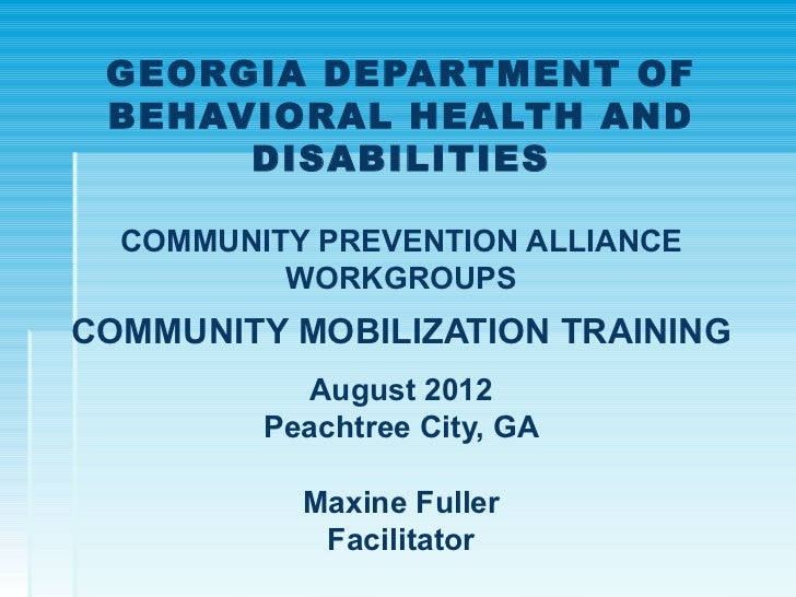 GEORGIA DEPARTMENT OF BEHAVIORAL HEALTH AND      DISABILITIES  COMMUNITY PREVENTION ALLIANCE          WORKGROUPSCOMMUNITY ...