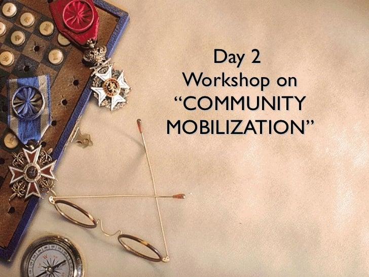 "Day 2  Workshop on ""COMMUNITY MOBILIZATION"""