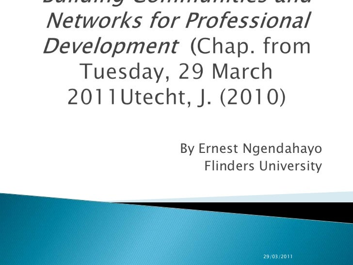 Building Communities and Networks for Professional Development (Chap. from Tuesday, 29 March 2011Utecht, J. (2010)<br />By...