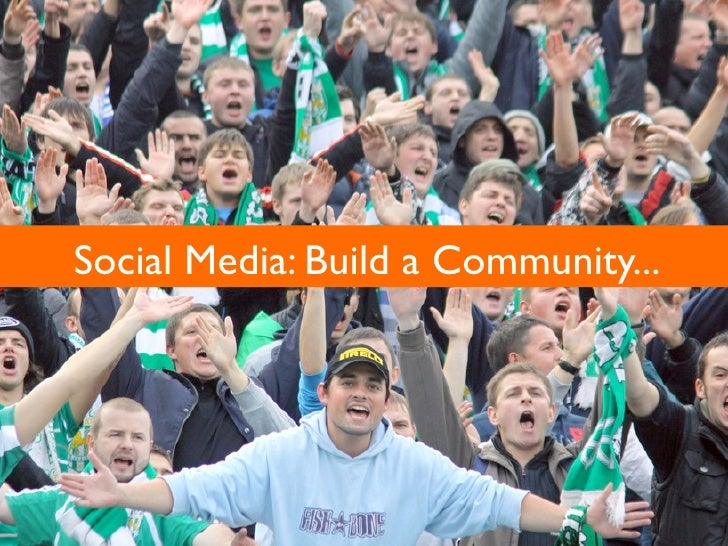 Social Media: Build a Community...