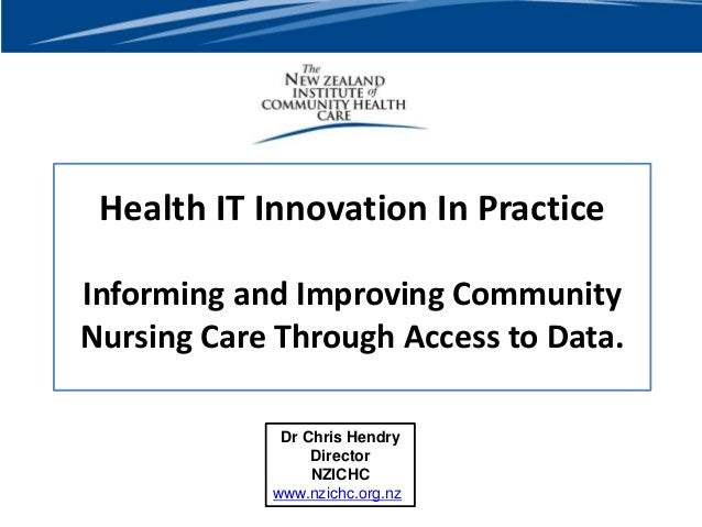 Health IT Innovation In PracticeInforming and Improving CommunityNursing Care Through Access to Data.Dr Chris HendryDirect...