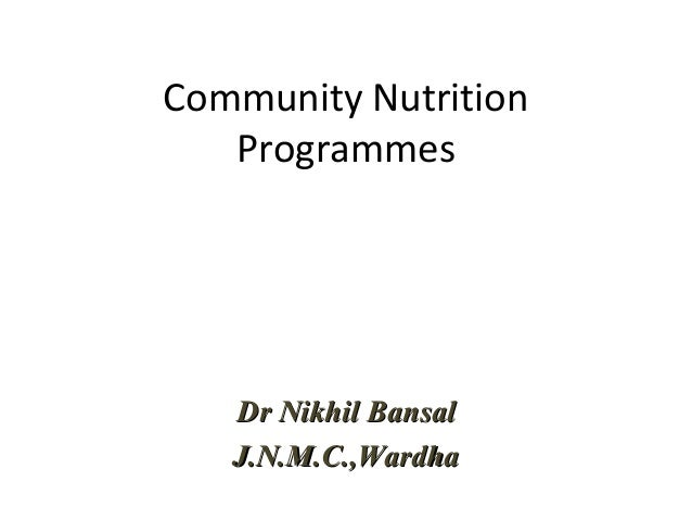 Community Nutrition   Programmes   Dr Nikhil Bansal   J.N.M.C.,Wardha