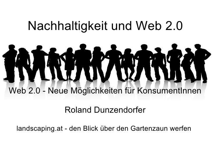 Nachhaltigkeit und Web 2.0  Web 2.0 - Neue Möglichkeiten für KonsumentInnen   Roland Dunzendorfer landscaping.at - den ...