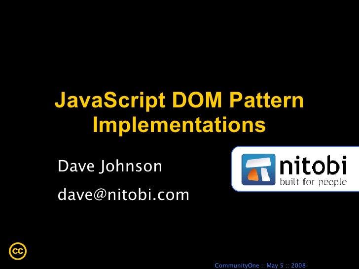 JavaScript DOM Pattern Implementations Dave Johnson [email_address]