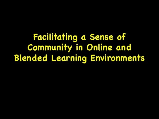 Facilitating a Sense ofCommunity in Online andBlended LearningEnvironments