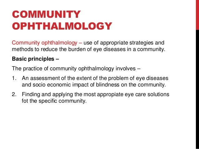 COMMUNITY OPHTHALMOLOGY Community ophthalmology – use of appropriate strategies and methods to reduce the burden of eye di...