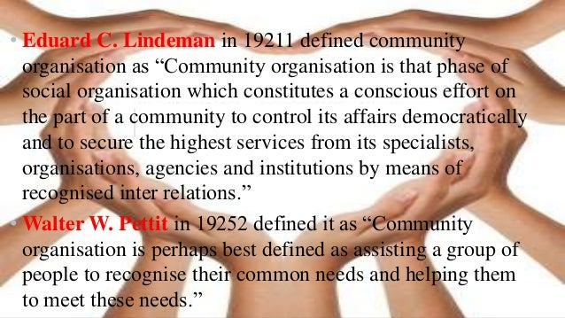 • Community organization is a technique for obtaining a consensus concerning both the values that are most important for t...