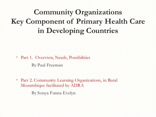 Community Organizations Key Component of Primary Health Care in Developing Countries • Part 1. Overview, Needs, Possibilit...