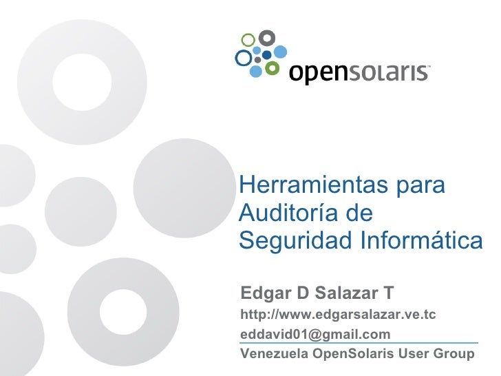 Herramientas para Auditoría de Seguridad Informática  Edgar D Salazar T http:// www.edgarsalazar.ve.tc [email_address] Ven...