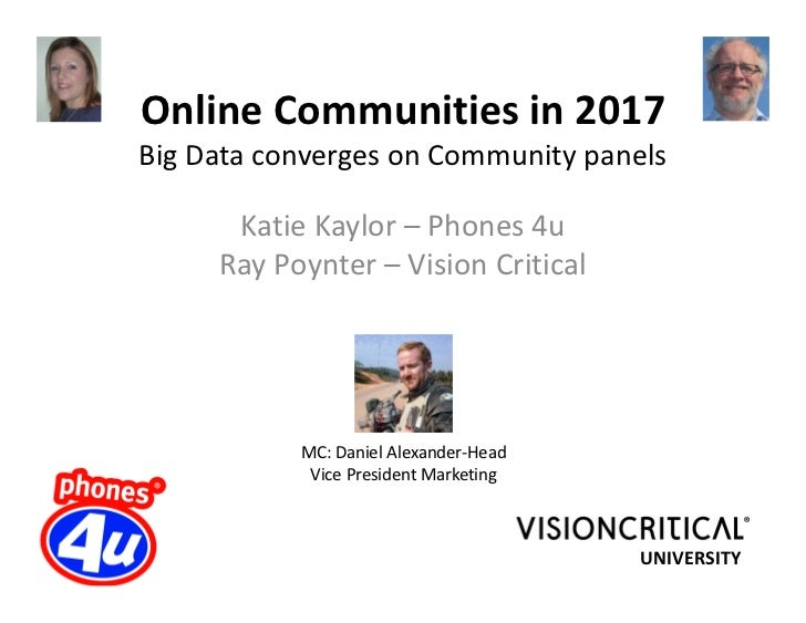 Online Communities in 2017Big Data converges on Community panels      Katie Kaylor – Phones 4u     Ray Poynter – Vision Cr...