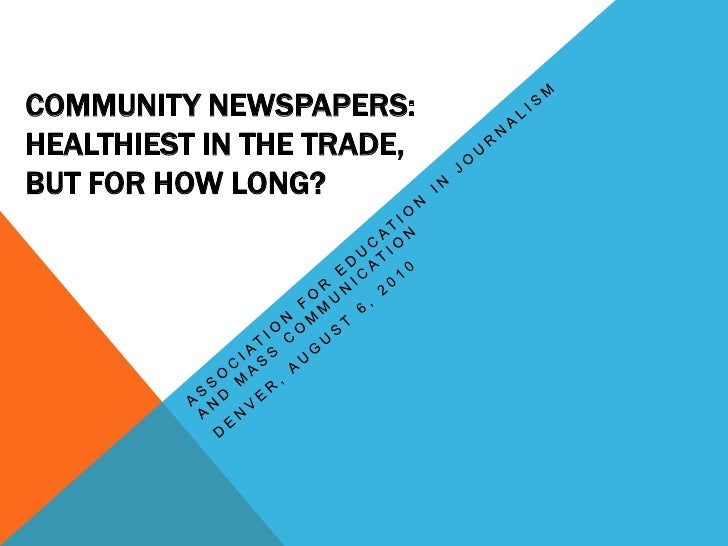 Community newspapers:Healthiest in the trade,but for how long?<br />Association for Education in Journalism and Mass Commu...