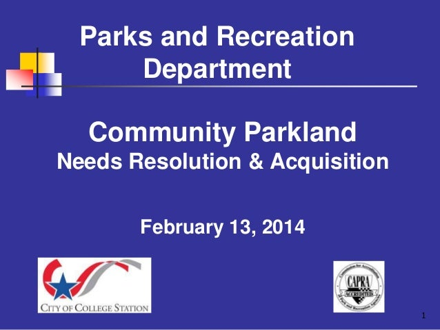 Parks and Recreation Department Community Parkland Needs Resolution & Acquisition February 13, 2014  1