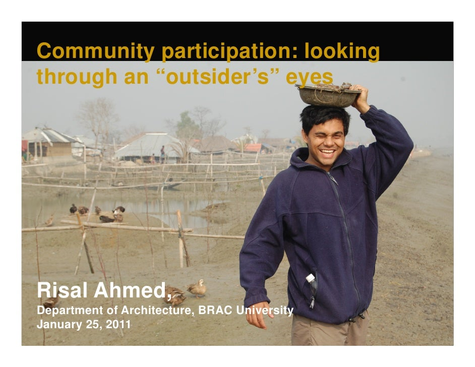 """Community participation: lookingthrough an """"outsider's"""" eyesRisal Ahmed,Department of Architecture, BRAC UniversityJanuary..."""