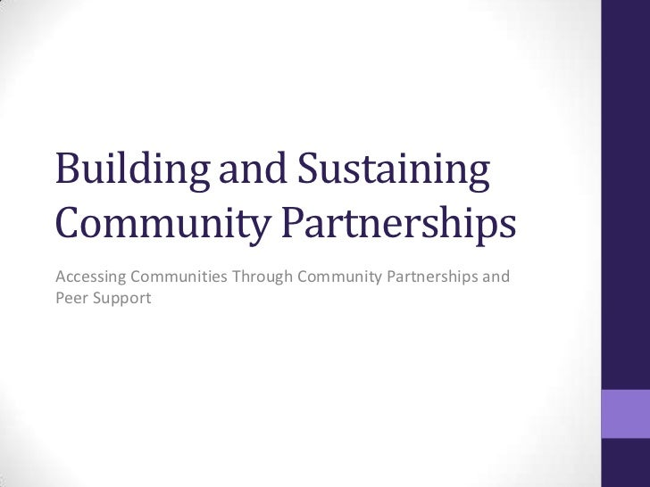 Building and Sustaining Community Partnerships<br />Accessing Communities Through Community Partnerships and Peer Support<...