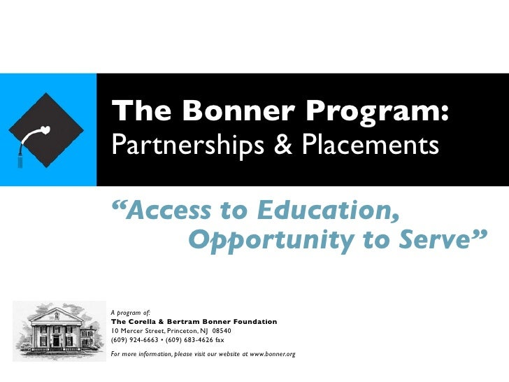 """The Bonner Program: Partnerships & Placements  """"Access to Education,      Opportunity to Serve""""  A program of: The Corella..."""