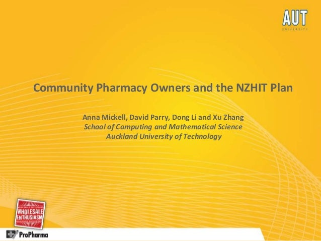 Community Pharmacy Owners and the NZHIT Plan Anna Mickell, David Parry, Dong Li and Xu Zhang School of Computing and Mathe...