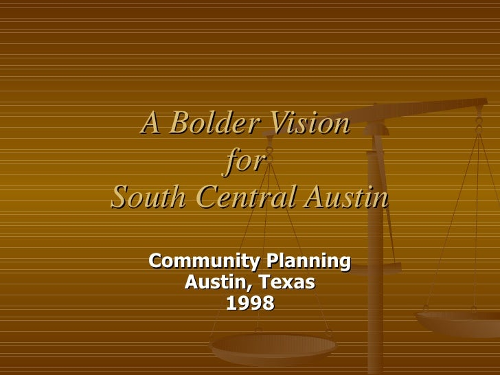 A Bolder Vision  for  South Central Austin Community Planning Austin, Texas 1998