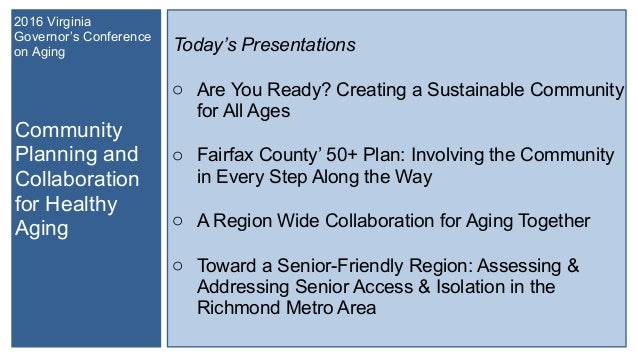 Community Planning and Collaboration for Healthy Aging 2016 Virginia Governor's Conference on Aging Today's Presentations ...