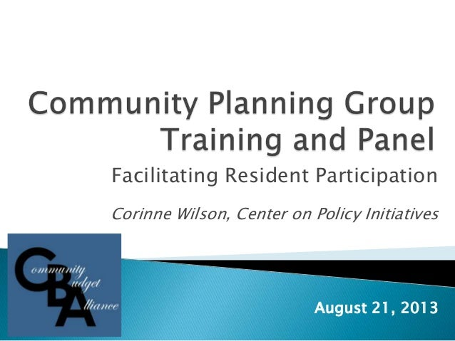 Facilitating Resident Participation Corinne Wilson, Center on Policy Initiatives August 21, 2013