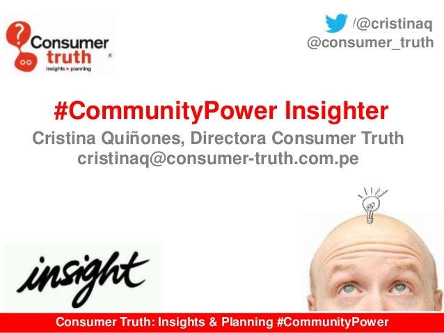 Consumer Truth: Insights & Planning #CommunityPower #CommunityPower Insighter Cristina Quiñones, Directora Consumer Truth ...