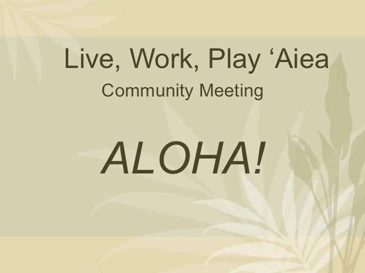 Live, Work, Play 'Aiea   Community Meeting   ALOHA!