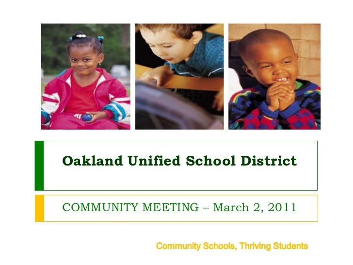 OaklandUnified School District<br />COMMUNITY MEETING – March 2, 2011<br />Community Schools, Thriving Students<br />