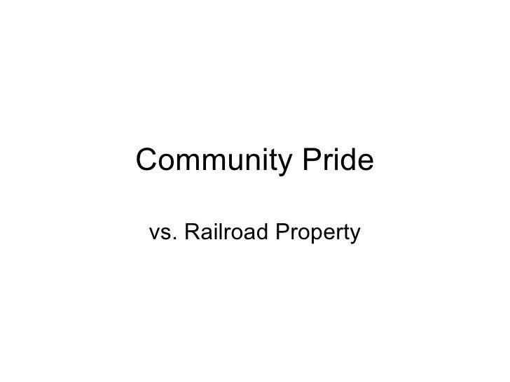 Community Pride vs. Railroad Property