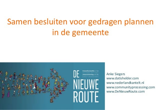 Samen besluiten voor gedragen plannen in de gemeente Anke Siegers www.datishelder.com www.nederlandkantelt.nl www.communit...