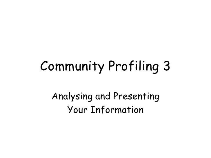 community profiling See quick tips and examples for how to assess community needs and resources.