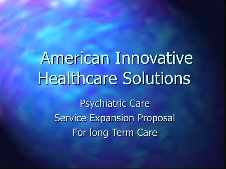 American Innovative Healthcare Solutions  Psychiatric Care Service Expansion Proposal For long Term Care