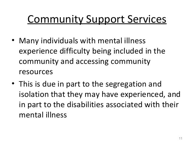 Community Support Services • Many individuals with mental illness experience difficulty being included in the community an...