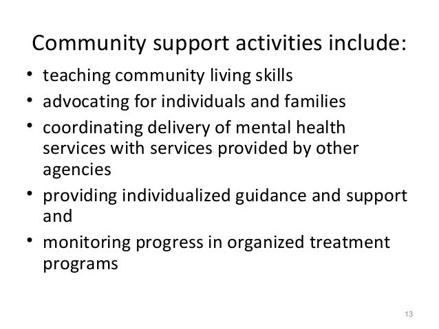 Community support activities include: • teaching community living skills • advocating for individuals and families • coord...