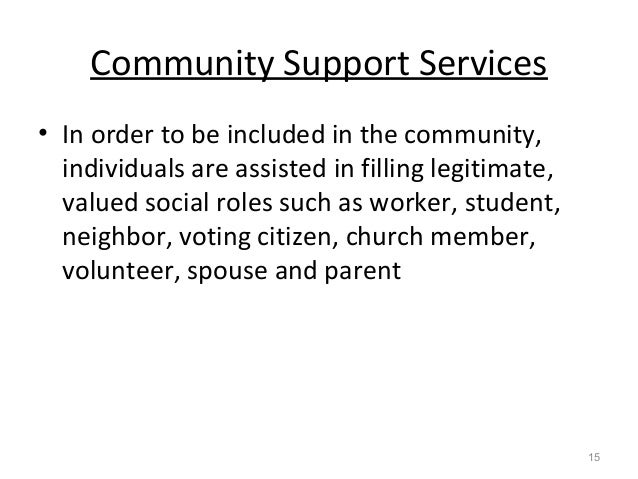 Community Support Services • In order to be included in the community, individuals are assisted in filling legitimate, val...