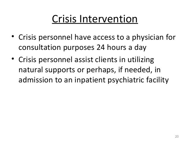Crisis Intervention • Crisis personnel have access to a physician for consultation purposes 24 hours a day • Crisis person...