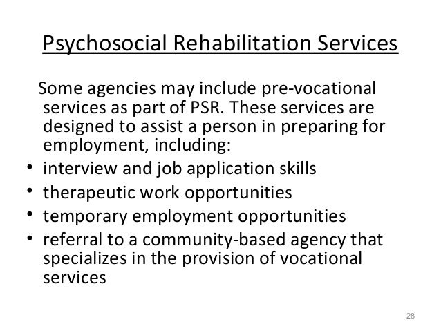 Psychosocial Rehabilitation Services Some agencies may include pre-vocational services as part of PSR. These services are ...