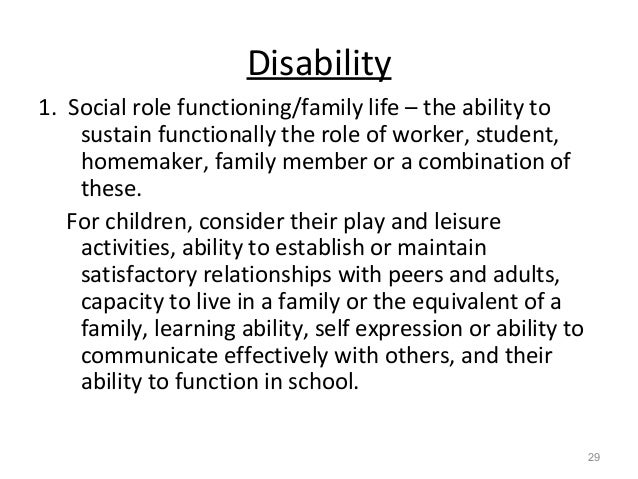 Disability 1. Social role functioning/family life – the ability to sustain functionally the role of worker, student, homem...