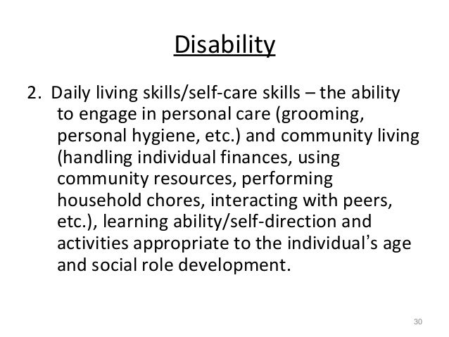 Disability 2. Daily living skills/self-care skills – the ability to engage in personal care (grooming, personal hygiene, e...