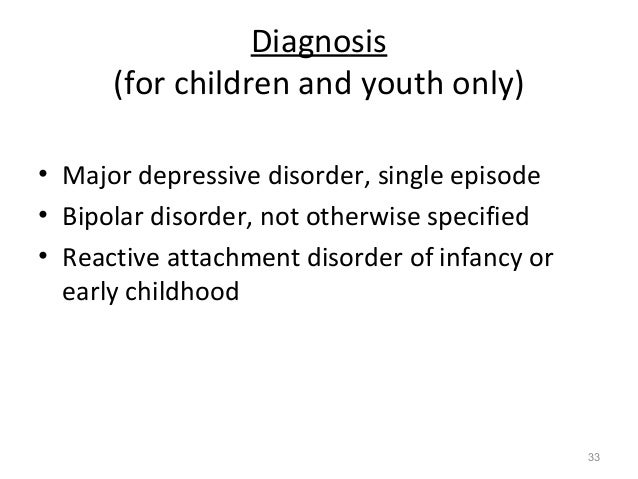 Diagnosis (for children and youth only) • Major depressive disorder, single episode • Bipolar disorder, not otherwise spec...