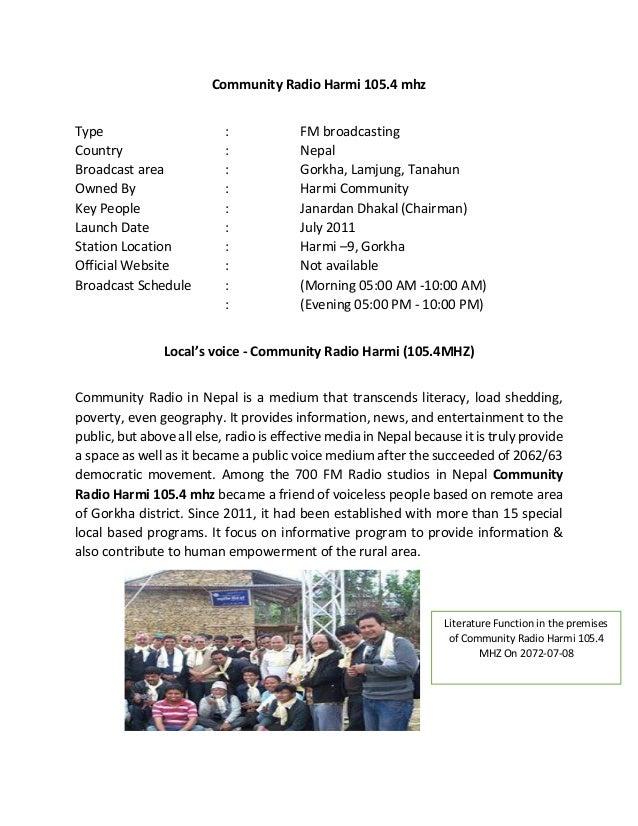 Community Radio Harmi 105.4 mhz Type : FM broadcasting Country : Nepal Broadcast area : Gorkha, Lamjung, Tanahun Owned By ...