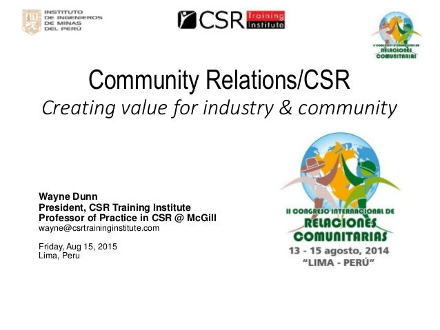 Community Relations/CSRCreating value for industry & community  Wayne Dunn  President, CSR Training Institute  Professor o...