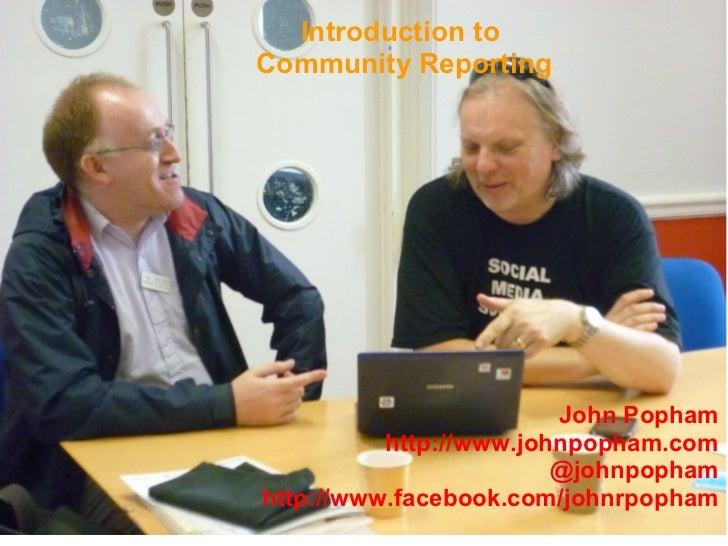 Introduction toCommunity Reporting                        John Popham          http://www.johnpopham.com                  ...