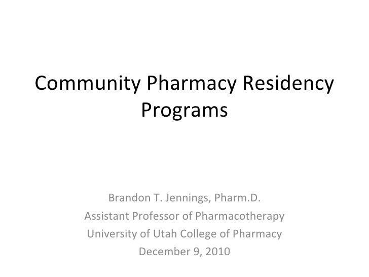 Community Pharmacy Residency Programs Brandon T. Jennings, Pharm.D. Assistant Professor of Pharmacotherapy University of U...