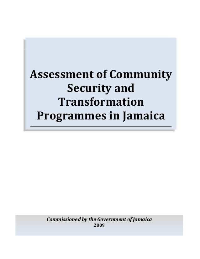 Assessment of Community      Security and     Transformation Programmes in Jamaica  Commissioned by the Government of Jama...