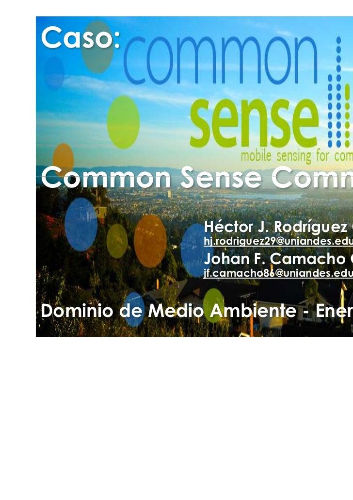Caso:Common Sense Community                Héctor J. Rodríguez García                hj.rodriguez29@uniandes.edu.co       ...