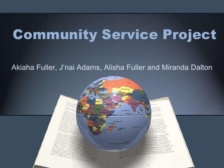 Community Service ProjectAkiaha Fuller, J'nai Adams, Alisha Fuller and Miranda Dalton