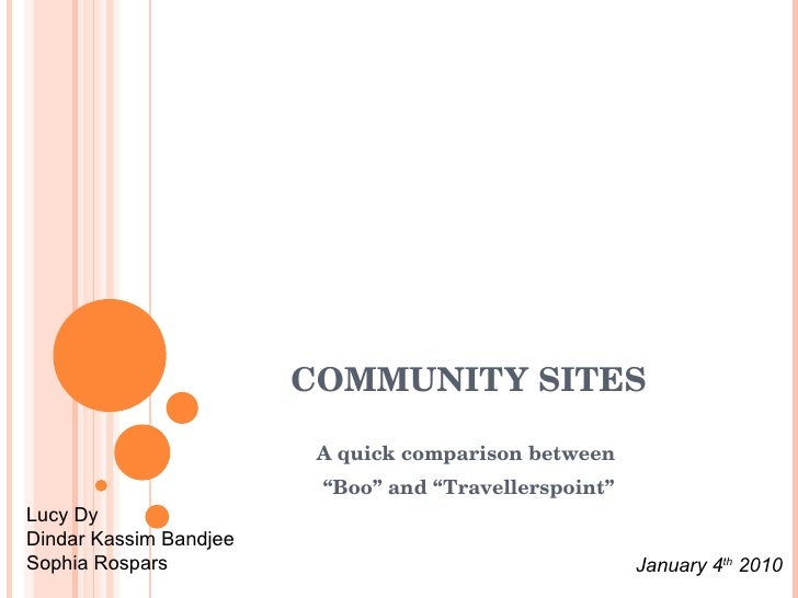 "COMMUNITY SITES A quick comparison between  "" Boo"" and ""Travellerspoint"" Lucy Dy Dindar Kassim Bandjee Sophia Rospars Janu..."