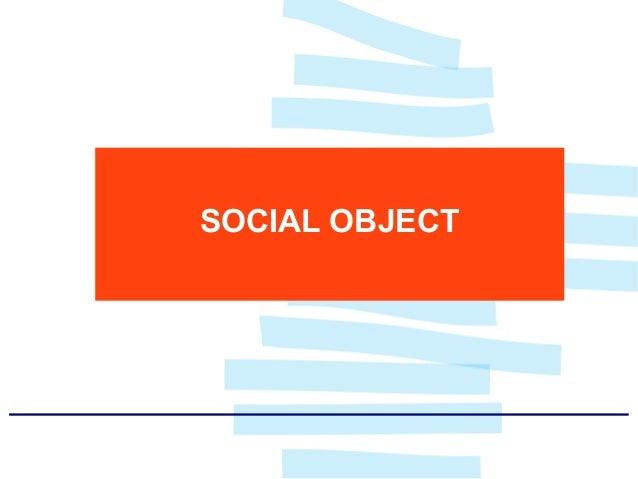 Il Social Object è, in sintesi, la ragione per cui due persone parlano tra loro invece di parlare a qualcun altro. Gli ess...