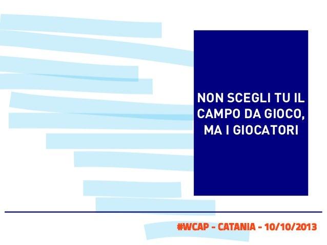 NON SCEGLI TU IL CAMPO DA GIOCO, MA I GIOCATORI  #WCAP - CATANIA - 10/10/2013