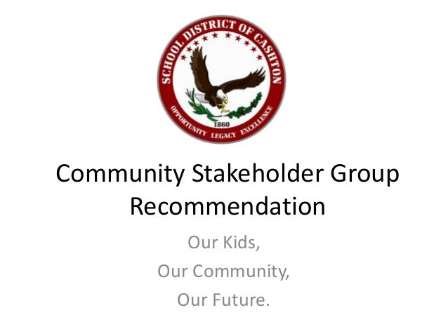 Community Stakeholder Group    Recommendation          Our Kids,       Our Community,         Our Future.